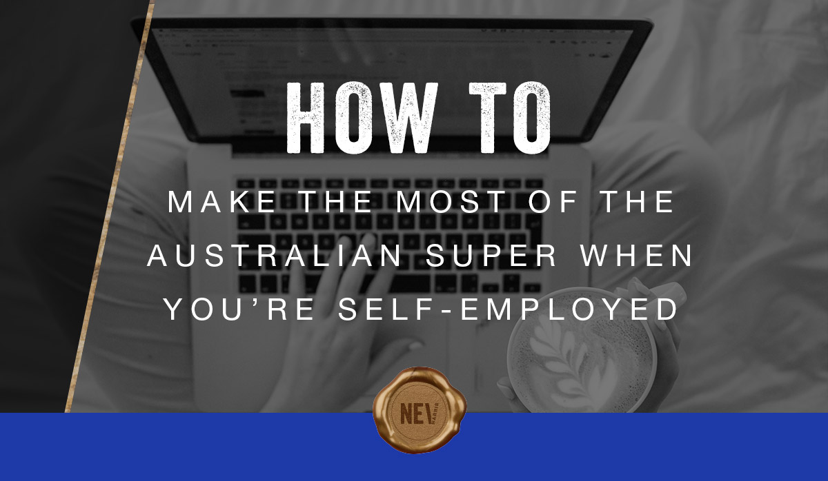 HOW-TO-MAKE-THE-MOST-OF-THE-AUSTRALIAN-SUPER-WHEN-YOURE-SELF-EMPLOYED