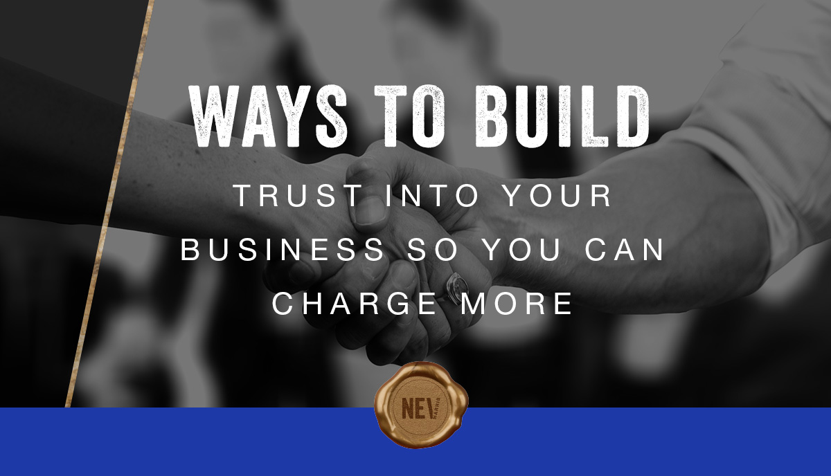 WAYS-TO-BUILD-TRUST-INTO-YOUR-BUSINESS-SO-YOU-CAN-CHARGE-MORE
