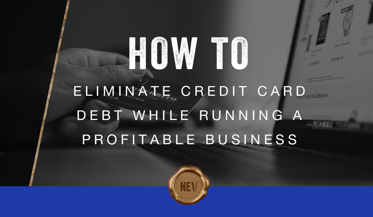 HOW-TO-ELIMINATE-CREDIT-CARD-DEBT-WHILE-RUNNING-A-PROFITABLE-BUSINESS